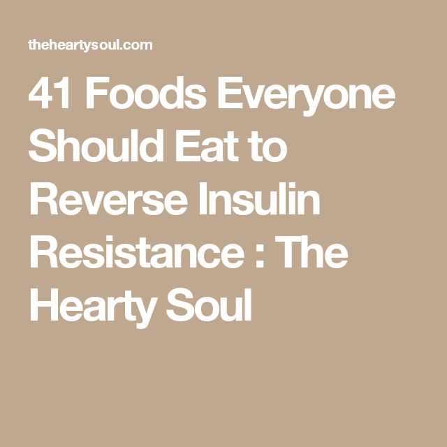 41 Foods Everyone Should Eat to Reverse Insulin Resistance : The Hearty Soul