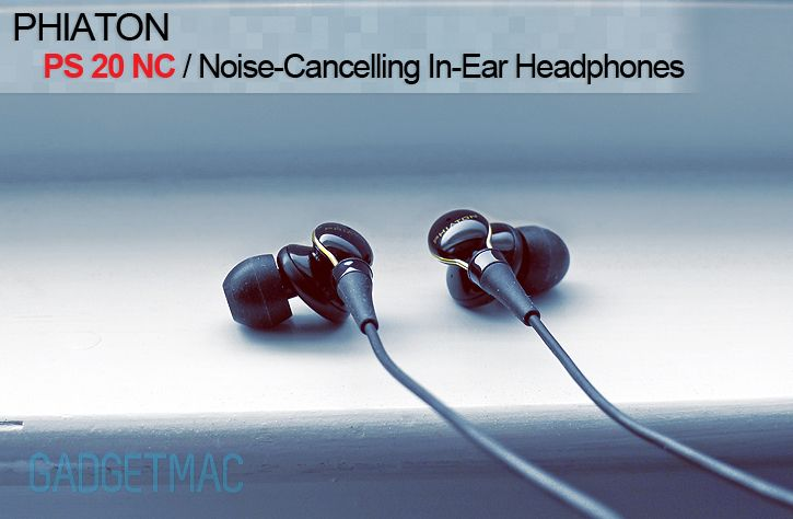 Phiaton PS 20 NC Noise-Cancelling In-Ear Headphones Review - Gadget and Accessory Reviews - Gadgetmac