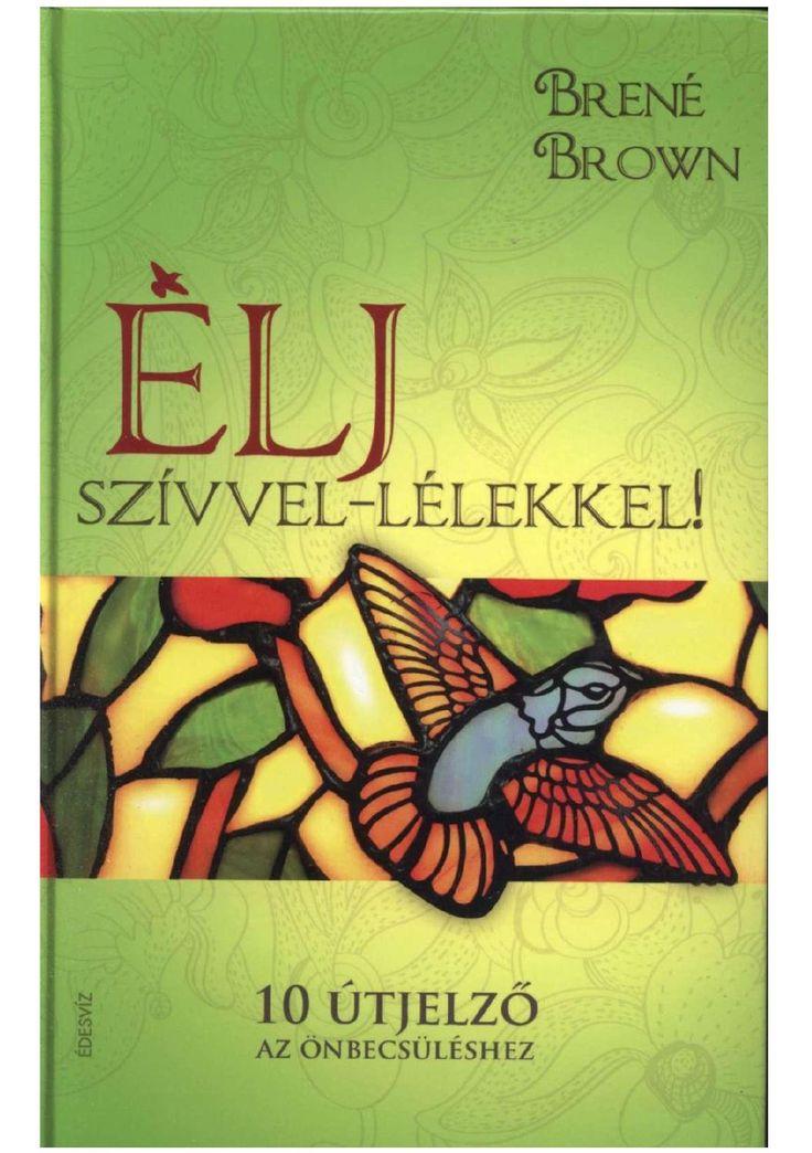 http://issuu.com/belsoszepseg/docs/bren___brown-__lj_szivvel_l__lekkel/1  Brené brown élj szivvel lélekkel