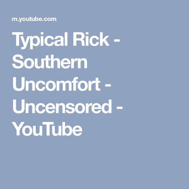 Typical Rick - Southern Uncomfort - Uncensored - YouTube