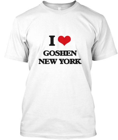 I Love Goshen New York White T-Shirt Front - This is the perfect gift for someone who loves Goshen. Thank you for visiting my page (Related terms: I love,I love Goshen New York,I Love GOSHEN New York,GOSHEN,Orange,GOSHEN travel,New York,GOSHEN fla ...)