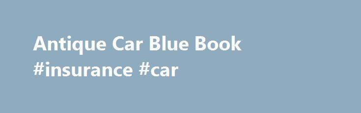 Antique Car Blue Book #insurance #car http://car-auto.remmont.com/antique-car-blue-book-insurance-car/  #car value book # Antique Car Blue Book If you're planning to buy […]