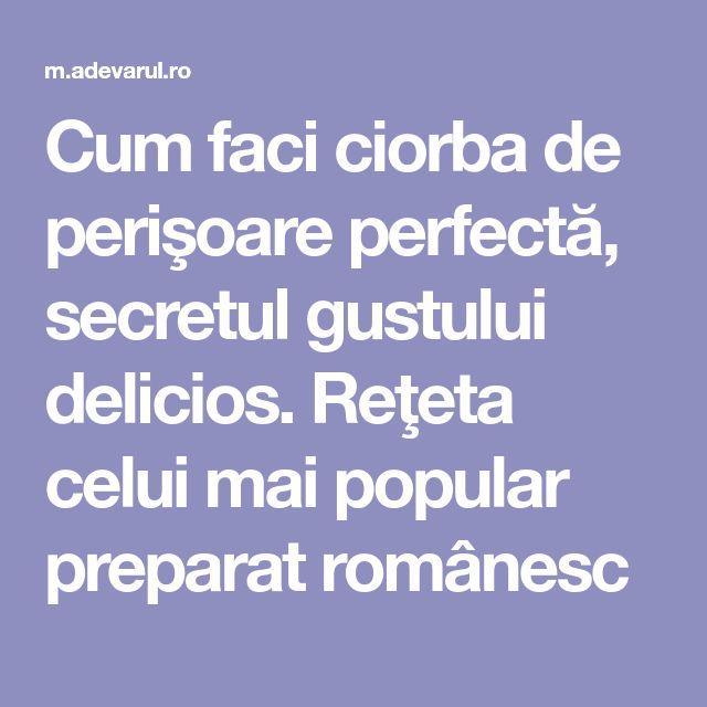 Cum faci ciorba de perişoare perfectă, secretul gustului delicios. Reţeta celui mai popular preparat românesc