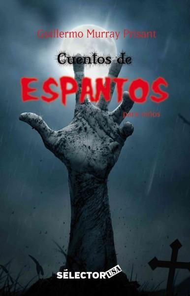 Cuentos de espantos para ninos/ Scary tales for kids: Tetricas historias/ Scary stories