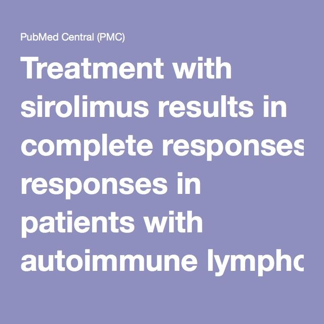 Treatment with sirolimus results in complete responses in patients with autoimmune lymphoproliferative syndrome