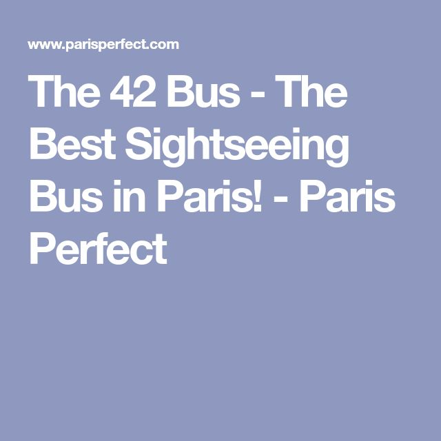 The 42 Bus - The Best Sightseeing Bus in Paris! - Paris Perfect