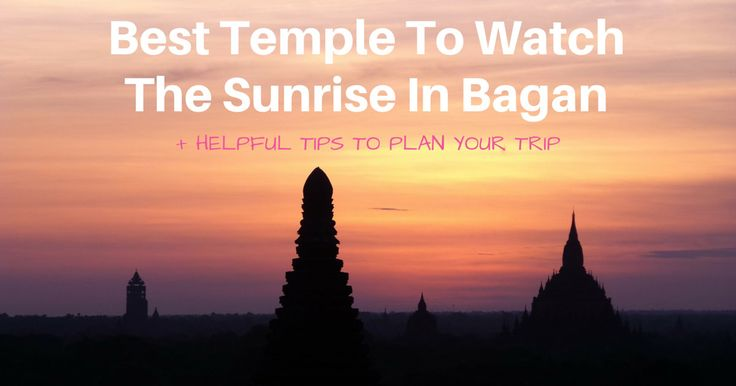 Best Temple To Watch The Sunrise In Bagan + Helpful Tips To Plan Your Trip