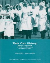 Their Own History: Women's Contribution to the Labour Movement of British Columbia by Betty Griffin and Susan Lockhart (2002, United Fishermen & Allied Workers' Union/ CAW Seniors Club, $22.95). Trough timelines, interviews and reflection on events, this book illustrates how women in B.C. struggled for equality, human rights and helped trade unions.