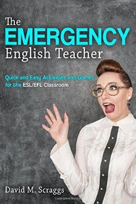 ESL/EFL: The Emergency English Teacher: Quick and Easy Activities and Games for the ESL/EFL Classroom