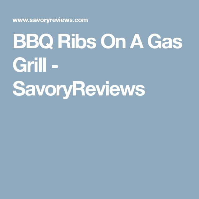 BBQ Ribs On A Gas Grill - SavoryReviews