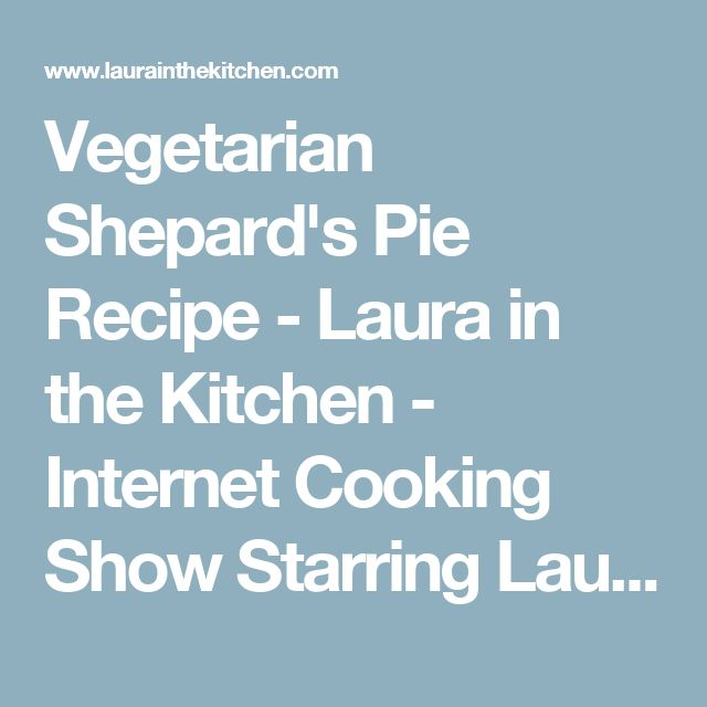 Vegetarian Shepard's Pie Recipe - Laura in the Kitchen - Internet Cooking Show Starring Laura Vitale