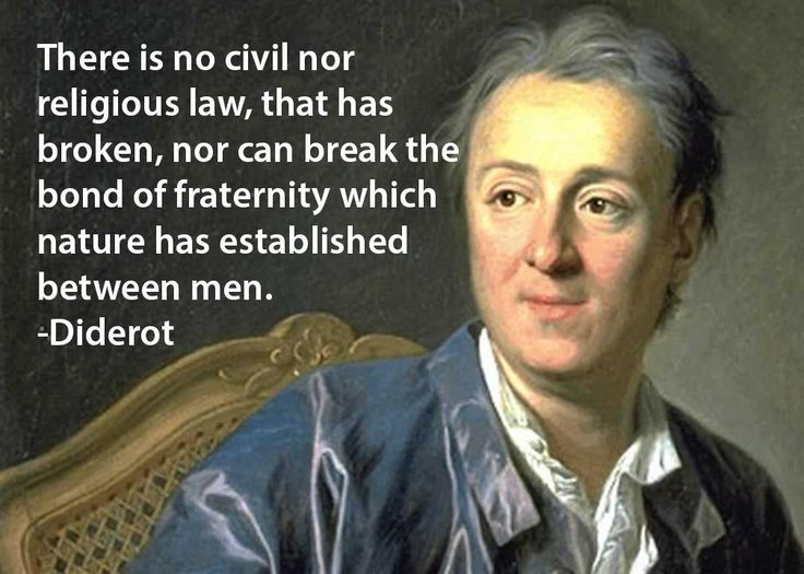 There is no civil nor religios law, that has broken, nor can break the bond of fraternity which nature has established between men. ~Denis Diderot  #nature #fraternity #bond #law #civil #religious #quotes