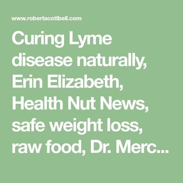 Curing Lyme disease naturally, Erin Elizabeth, Health Nut News, safe weight loss, raw food, Dr. Mercola, allergies, farming, Vitality Bistro & more! | The Robert Scott Bell ShowCuring Lyme disease!