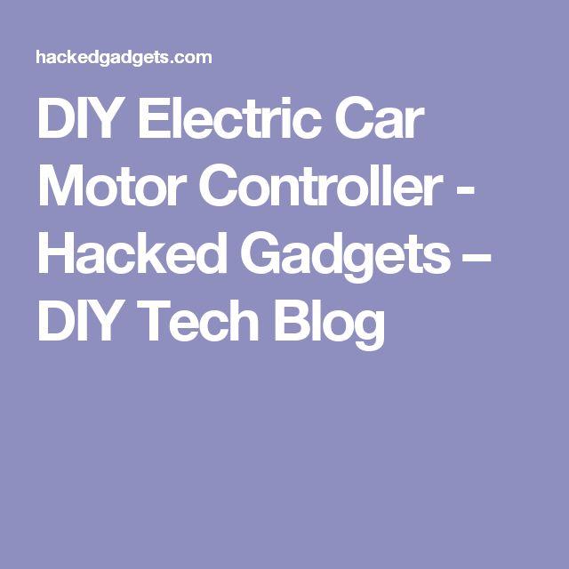DIY Electric Car Motor Controller - Hacked Gadgets – DIY Tech Blog
