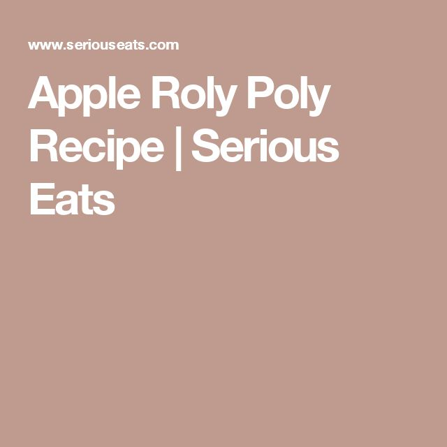 Apple Roly Poly Recipe | Serious Eats
