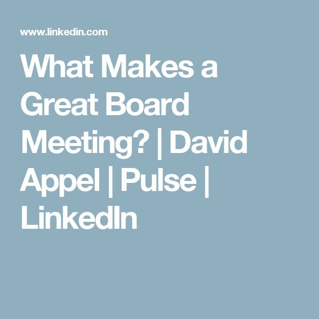 What Makes a Great Board Meeting?   David Appel   Pulse   LinkedIn