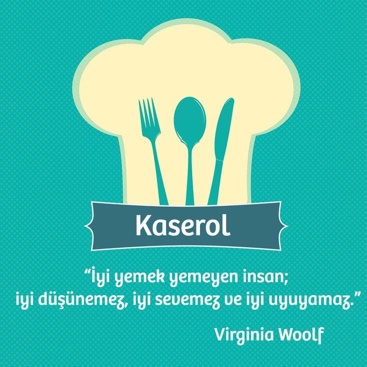 """""""İyi yemek yemeyen insan; iyi düşünemez, iyi sevemez ve iyi uyuyamaz."""" Virginia Woolf"""
