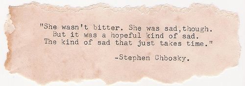she wasn't bitter...: Words Of Wisdom, Stephen Chboski, Life Lessons, My Life, Sad Quotesworthquot, Movie Quotes, Wall Flowers, Hope Kind, Wallflower Quotes