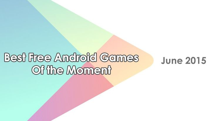 Best Free Android Games of the Moment - June 2015