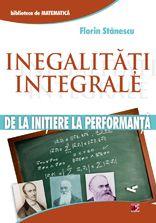 INEGALITATI INTEGRALE. DE LA INITIERE LA PERFORMANTA   STANESCU, Florin