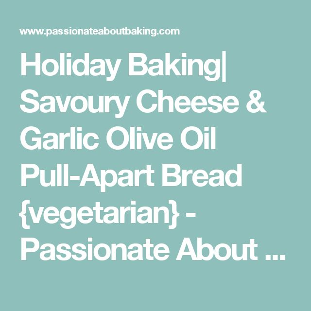 Holiday Baking| Savoury Cheese & Garlic Olive Oil Pull-Apart Bread {vegetarian} - Passionate About Baking