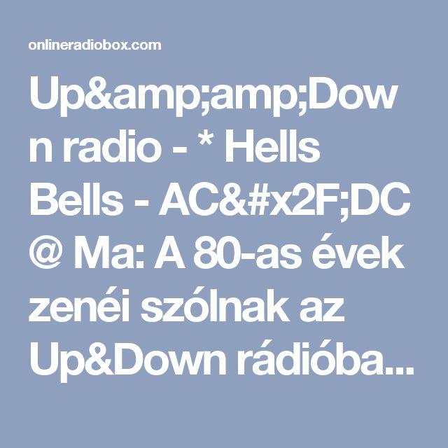 Up&Down radio - * Hells Bells - AC/DC @ Ma: A 80-as évek zenéi szólnak az Up&Down rádióban. Today:80's hits in the Up&Down radio.