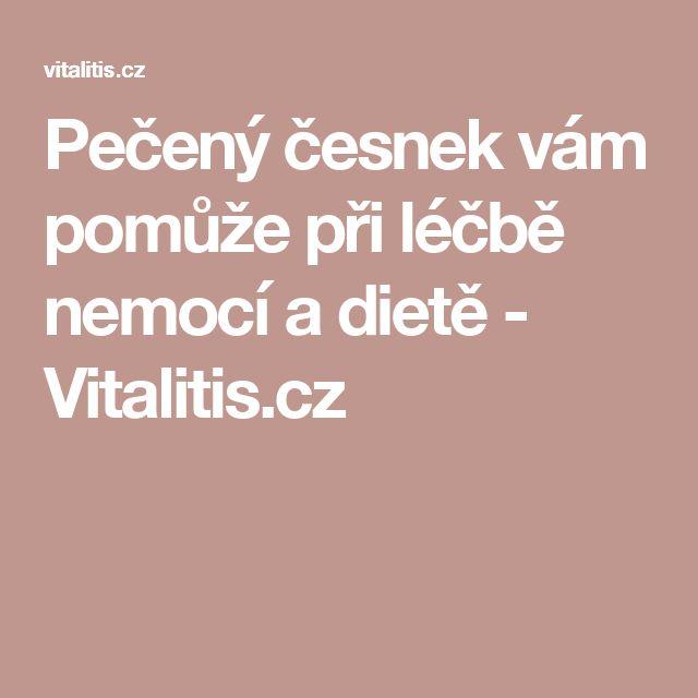 Pečený česnek vám pomůže při léčbě nemocí a dietě - Vitalitis.cz