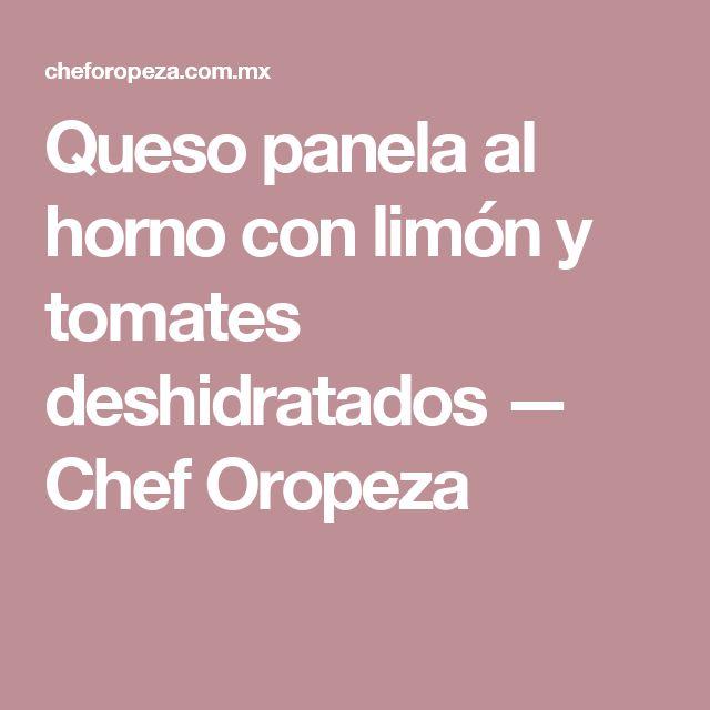 Queso panela al horno con limón y tomates deshidratados — Chef Oropeza