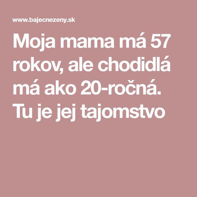 Moja mama má 57 rokov, ale chodidlá má ako 20-ročná. Tu je jej tajomstvo