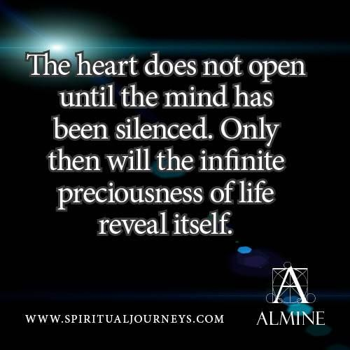 When does your heart open? Find more wisdoms on Almine's wisdoms pages, here: http://www.spiritualjourneys.com/wisdom/