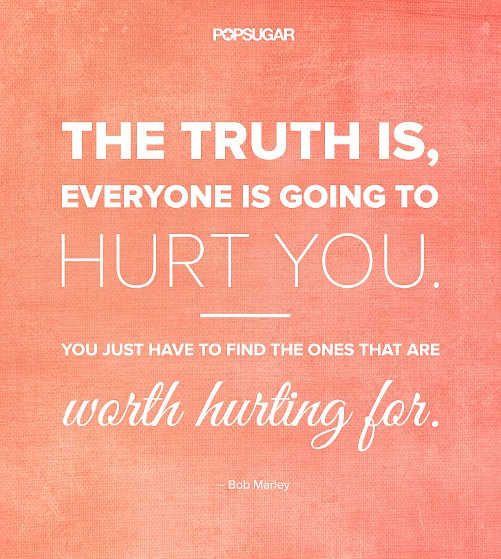 """Quote: """"The truth is, everyone is going to hurt you. You just have to find the ones that are worth hurting for."""" Lesson to learn: We're all human, so we're all going to make mistakes."""