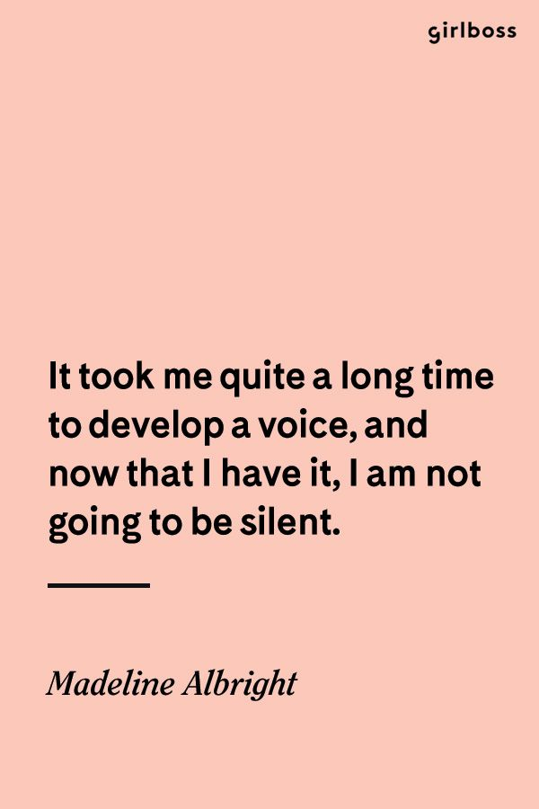 GIRLBOSS QUOTE: It took me quite a long time to develop a voice, and now that I have it, I am not going to be silent. // Inspirational quote by Madeline Albright