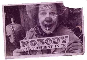 """Wavy Gravy, """"Nobody's Fool"""", launched the first Nobody for President campaign, on behalf of the Birthday Party in 1976, with such slogans as: """"Nobody's Perfect, Nobody Keeps All Promises, Nobody Should Have That Much Power."""""""