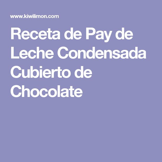 Receta de Pay de Leche Condensada Cubierto de Chocolate