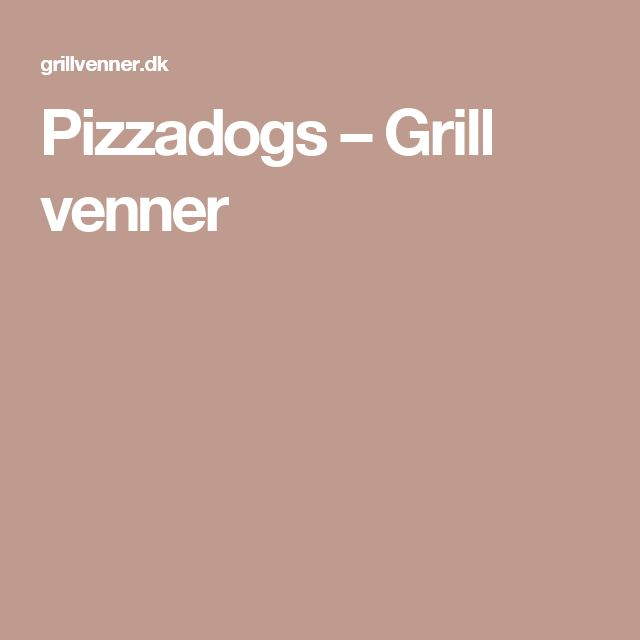 Pizzadogs – Grill venner