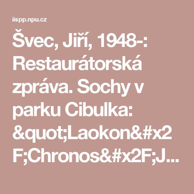 "Švec, Jiří, 1948-: Restaurátorská zpráva. Sochy v parku Cibulka: ""Laokon/Chronos/Jitro/""Diana"" | Národní památkový ústav"