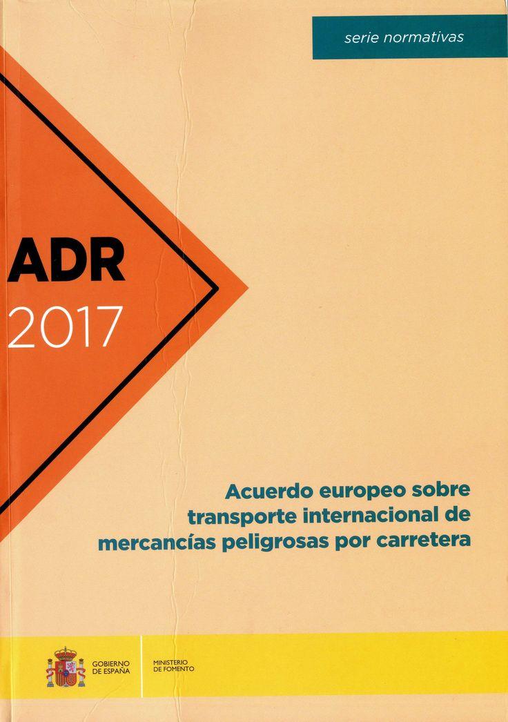 cuerdo europeo sobre transporte internacional de mercancías peligrosas por carretera : ADR 2017 : (acuerdo, protocolo de la firma, anejos A y B con las enmiendas en vigor a partir del 1 de enero de 2017).-- [Madrid] : Ministerio de Fomento, 2017.