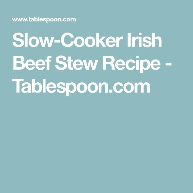 Slow-Cooker Irish Beef Stew Recipe - Tablespoon.com