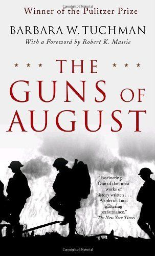 The Guns of August: The Pulitzer Prize-Winning Classic About the Outbreak of World War I  by Barbara W. Tuchman