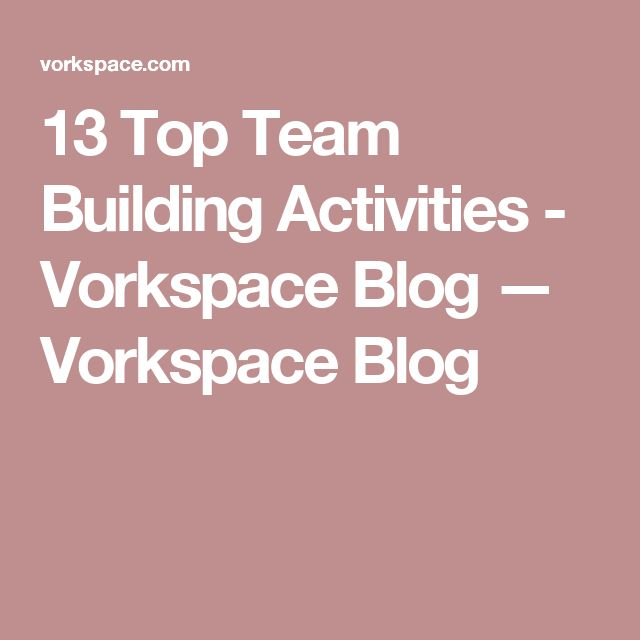 13 Top Team Building Activities - Vorkspace Blog — Vorkspace Blog