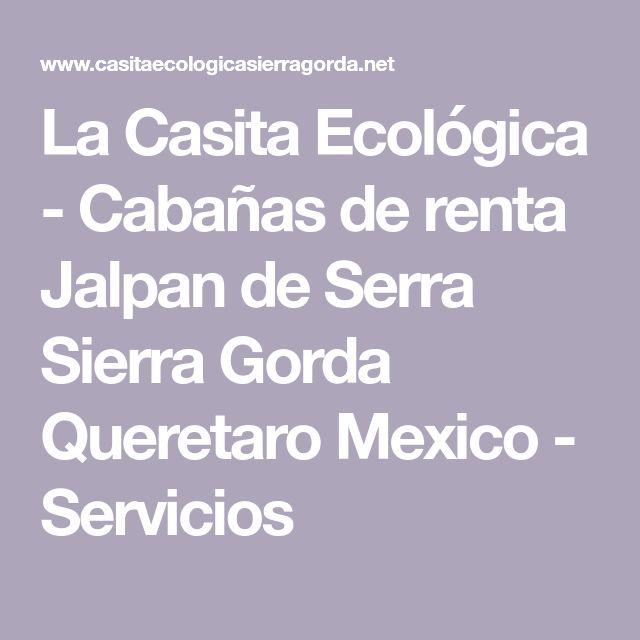 La Casita Ecológica - Cabañas de renta Jalpan de Serra Sierra Gorda Queretaro Mexico - Servicios