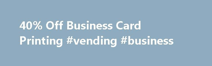 40% Off Business Card Printing #vending #business http://money.nef2.com/40-off-business-card-printing-vending-business/  #cheap business cards # Business Cards Print Business Cards Today A variety of premium paper stocks, including recycled, smooth 15-point velvet, thick 16-point, and elegant linen paper Four sizes, including standard 3.5 x 2 , slim 3.5 x1 , and 2 x2 and 3.5 x 3.5 squares Printing turnaround as fast as one day Your business cards say a lot about you, your company and brand…