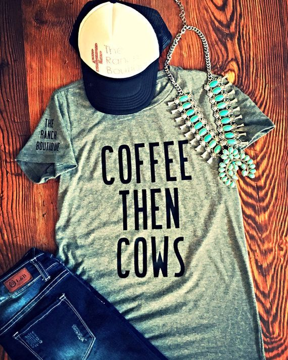 COFFEE THEN COWS tee $25 + shipping The Ranch Boutique ND