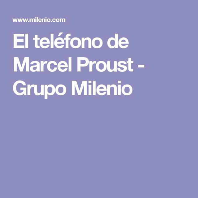 El teléfono de Marcel Proust - Grupo Milenio