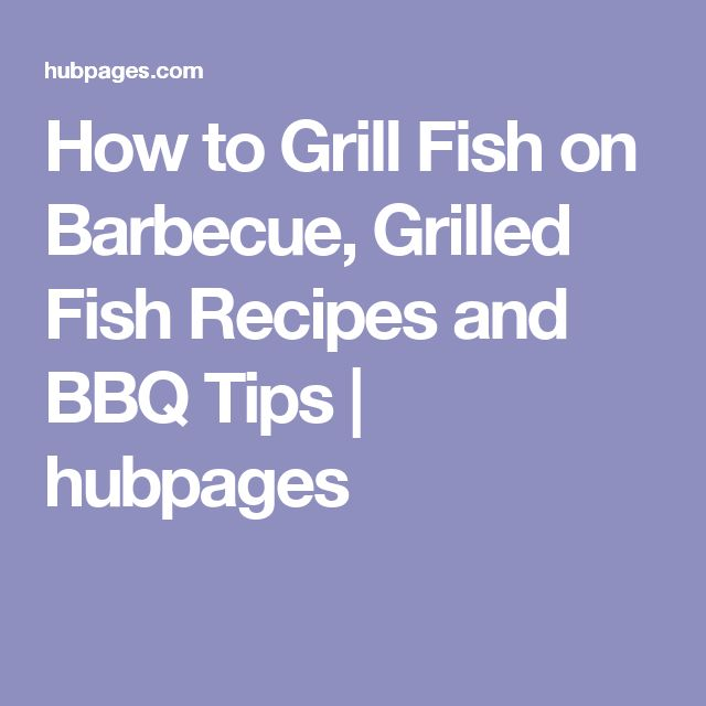 How to Grill Fish on Barbecue, Grilled Fish Recipes and BBQ Tips | hubpages