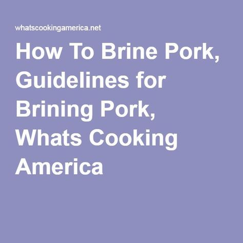 How To Brine Pork, Guidelines for Brining Pork, Whats Cooking America