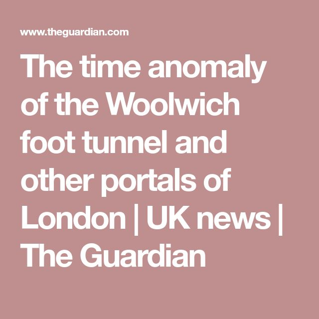 The time anomaly of the Woolwich foot tunnel and other portals of London | UK news | The Guardian