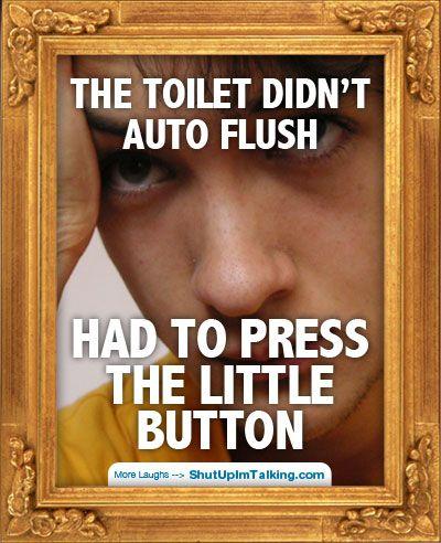 Toilet Didn't Auto Flush http://www.ShutUpImTalking.com