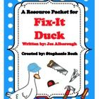 Fix-It Duck   This packet was created as a resource to the Scott Foresman Reading Street® Unit 1 story, Fix-It Duck.