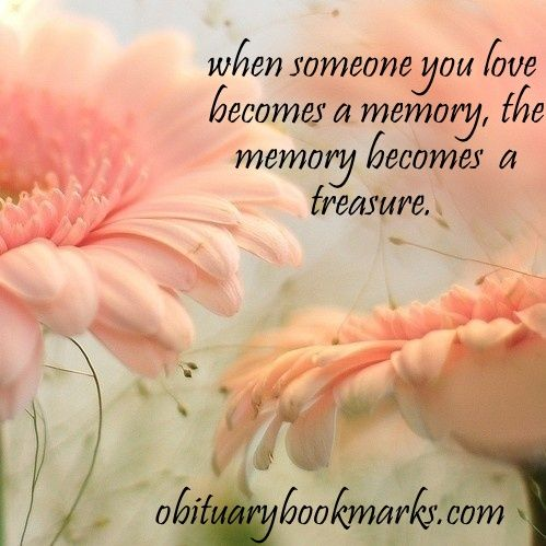 When someone you love becomes a memory, the memory becomes a tresure. #sympathy and condolence quotes